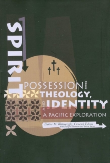 Spirit Possession, Theology and Identity : A Pacific Exploration, Paperback Book