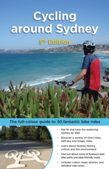Cycling around Sydney : The full-colour guide to 30 fantastic bike rides, Paperback Book