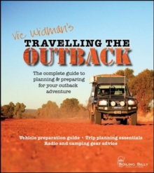 Travelling the Outback : The complete guide to planning and preparing your outback adventure, Paperback Book
