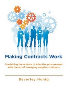 Making Contracts Work : Combining the Science of Effectivement Procurement with the Art Ofmanaging Supplier Contracts, Paperback Book