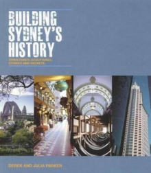 Building Sydney's History : Structures, sculptures, stories and secrets, Paperback Book