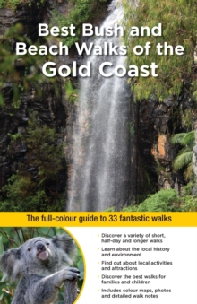 Best Bush and Beach Walks of the Gold Coast : The Full-Colour Guide to 33 Fantastic Walks, Paperback Book