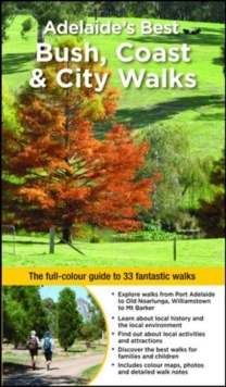 Adelaide's Best Bush, Coast & City Walks : The full-colour guide to 33 fantastic walks, Paperback Book