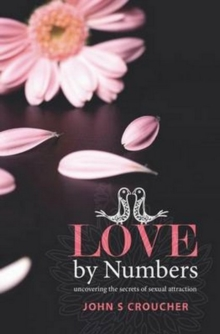 Love by Numbers : Unlocking the secrets of sexual attraction, Paperback Book