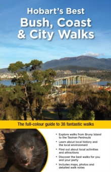 Hobart's Best Bush, Coast & City Walks : The full-colour guide to 38 fantastic walks, Paperback Book