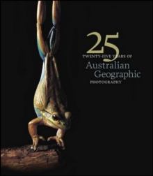 25 Years of Australian Geographic Photography - Special Ed, Hardback Book