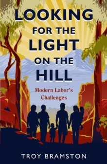 Looking For The Light On The Hill: Modern Labor's Challenges, Paperback / softback Book