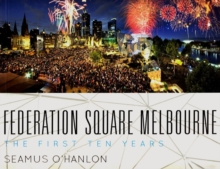 Federation Square Melbourne : The First Ten Years, Paperback Book