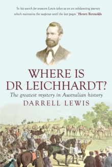 Where is Dr Leichhardt? : The Greatest Mystery in Australian History, Paperback Book