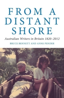 From a Distant Shore : Australian Writers in Britain 1820-2012, Paperback Book
