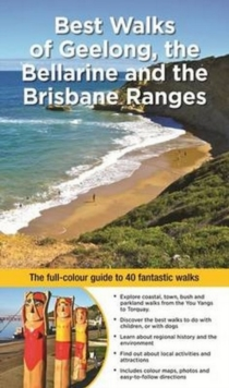 Best Walks of Geelong, the Bellarine & Brisbane Ranges : the full colour guide to 40 fantastic walks, Paperback Book