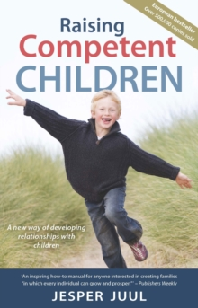 Raising Competent Children : A New Way of Developing Relationships with Children, Paperback / softback Book