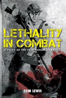 Lethality in Combat : A Study of the True Nature of Battle, Hardback Book