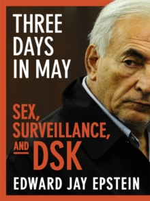 Three Days in May : sex, surveillance, and DSK, EPUB eBook