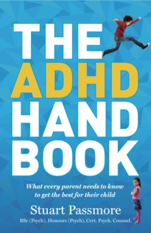 The ADHD Handbook : What Every Parent Needs to Know to Get the Best for Their Child, Paperback / softback Book