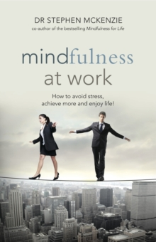 Mindfulness at Work : How to Avoid Stress, Achieve More and Enjoy Life!, Paperback Book
