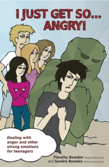 I Just Get So ... Angry! : Dealing With Anger and Other Strong Emotions For Teenagers, Paperback Book