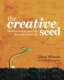 The Creative Seed : How to Enrich Your Life Through Creativity, Paperback Book