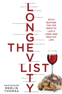 The Longevity List : Myth busting the top ways to live a long and healthy life, Paperback / softback Book