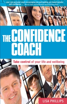 The Confidence Coach : Take Control of Your Life and Wellbeing, Paperback / softback Book