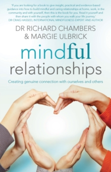 Mindful Relationships : Creating genuine connection with ourselves and others, Paperback / softback Book
