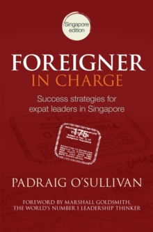 Foreigner in Charge (Singapore) : Success Strategies for Expat Leaders in Singapore, Paperback Book