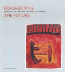 Remembering the Future : Warlpiri Life Through the Prism of Drawing, Paperback Book