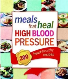 Meals That Heal High Blood Pressure : 200 Heart-Healthy Recipes, Hardback Book
