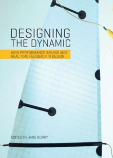 Designing the Dynamic : High Performance Sailing and Real Time Feedback in Design, Paperback Book