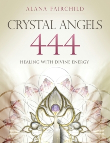 Crystal Angels 444 : Healing with the Divine Power of Heaven & Earth, Paperback / softback Book