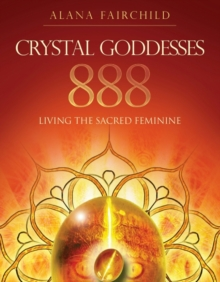Crystal Goddesses 888 : Manifesting with the Divine Power of Heaven & Earth, Paperback / softback Book
