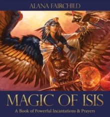 Magic of Isis : A Book of Powerful Incantations & Prayers, Hardback Book