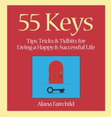 55 Keys : Tips, Tricks and Tidbits for Living a Happy and Successful Life, Hardback Book