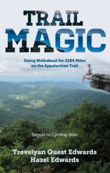 Trail Magic : Going Walkabout for 2184 Miles on the Appalachian Trail, Paperback Book