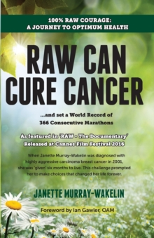 Raw Can Cure Cancer : ....and set a World Record of 366 Consecutive Marathons (3rd Edition), Paperback / softback Book