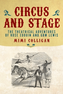Circus and Stage : The Theatrical Adventures of Rose Edouin and GBW Lewis, Paperback Book