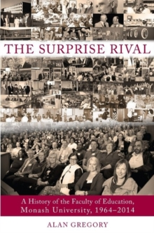The Surprise Rival : A History of the Faculty of Education, Monash University, 1964-2014, Paperback Book