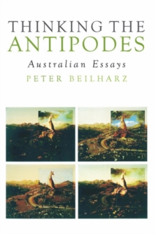 Thinking the Antipodes : Australian Essays, Paperback Book