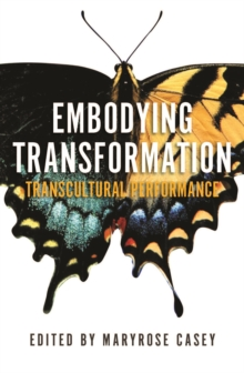 Embodying Transformation : Transcultural Performance, Paperback Book