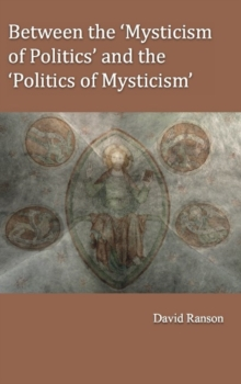 Between the 'Mysticism of Politics' and the 'Politics of Mysticism', Hardback Book