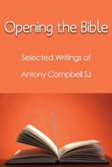 Opening the Bible : Selected Writings of Antony Campbell SJ, Paperback Book
