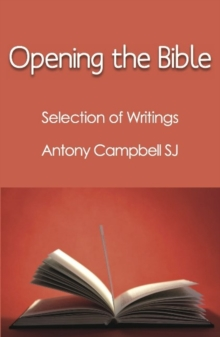 Opening the Bible : Selected Writings of Antony Campbell SJ, Hardback Book