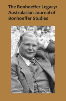 The Bonhoeffer Legacy: Australasian Journal of Bonhoeffer Studies, Vol 2 : Australasian Journal of Bonhoeffer Study -- Volume 2, Hardback Book