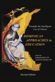 The Dominican Approaches in Education : Towards the Intelligent Use of Liberty, Hardback Book