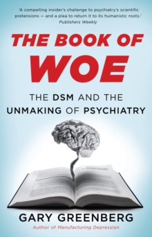 The Book of Woe : the DSM and the unmaking of psychiatry, Hardback Book