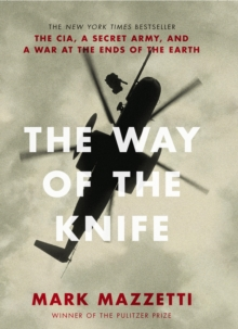 The Way of the Knife : the CIA, a secret army, and a war at the ends of the Earth, Hardback Book