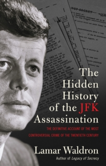 The Hidden History of the JFK Assassination : the definitive account of the most controversial crime of the twentieth century, Paperback Book