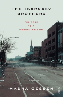 The Tsarnaev Brothers : the road to a modern tragedy, Paperback / softback Book