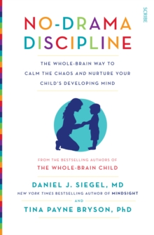 No-Drama Discipline : the whole-brain way to calm the chaos and nurture your child's developing mind, Paperback / softback Book