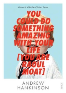 You Could Do Something Amazing with Your Life [You Are Raoul Moat], Paperback Book